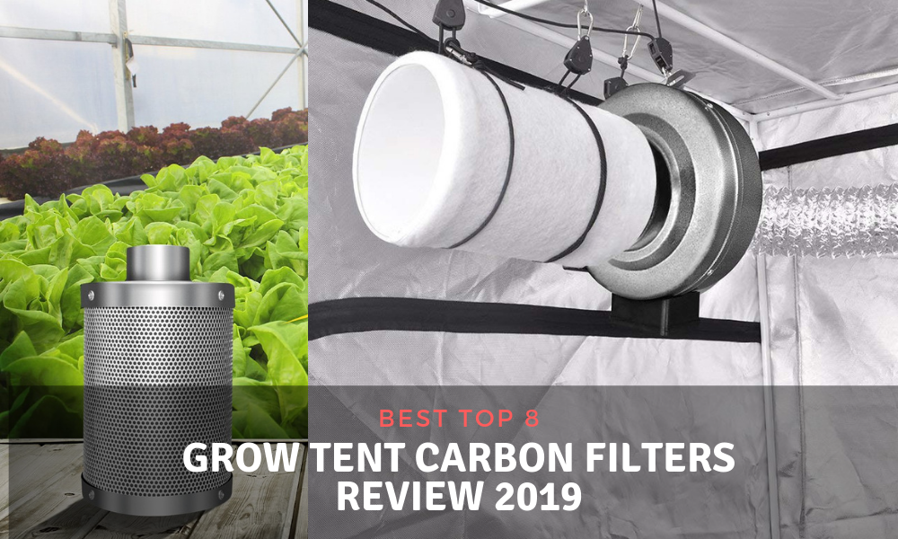 Best Top 8 Grow Tent Carbon Filters Review 2019
